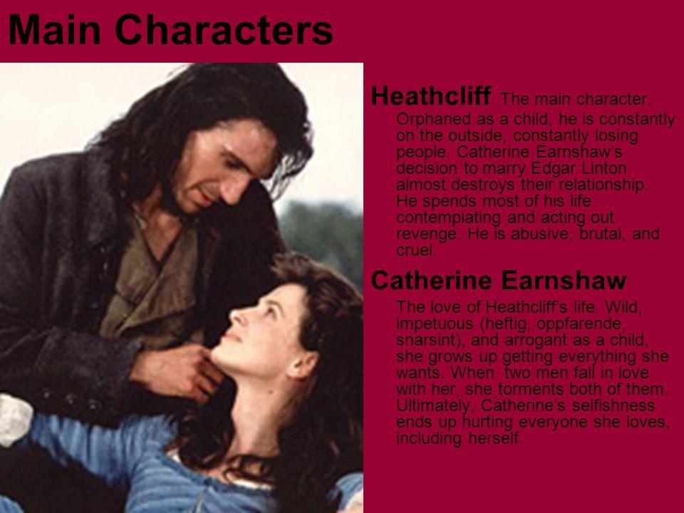 Main Characters Heathcliff The main character.