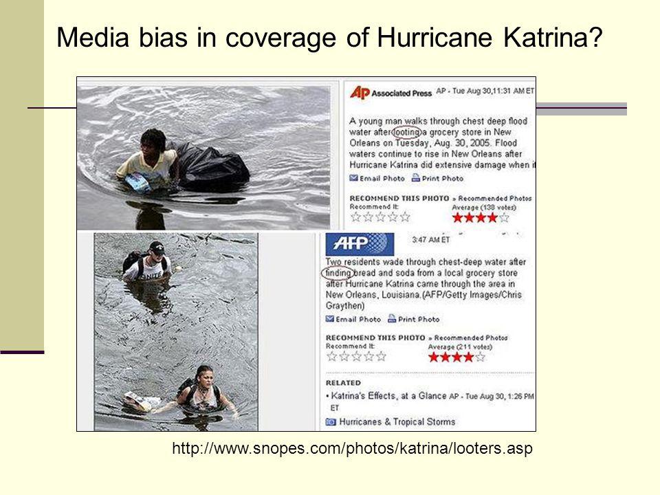 http://www.snopes.com/photos/katrina/looters.asp Media bias in coverage of Hurricane Katrina