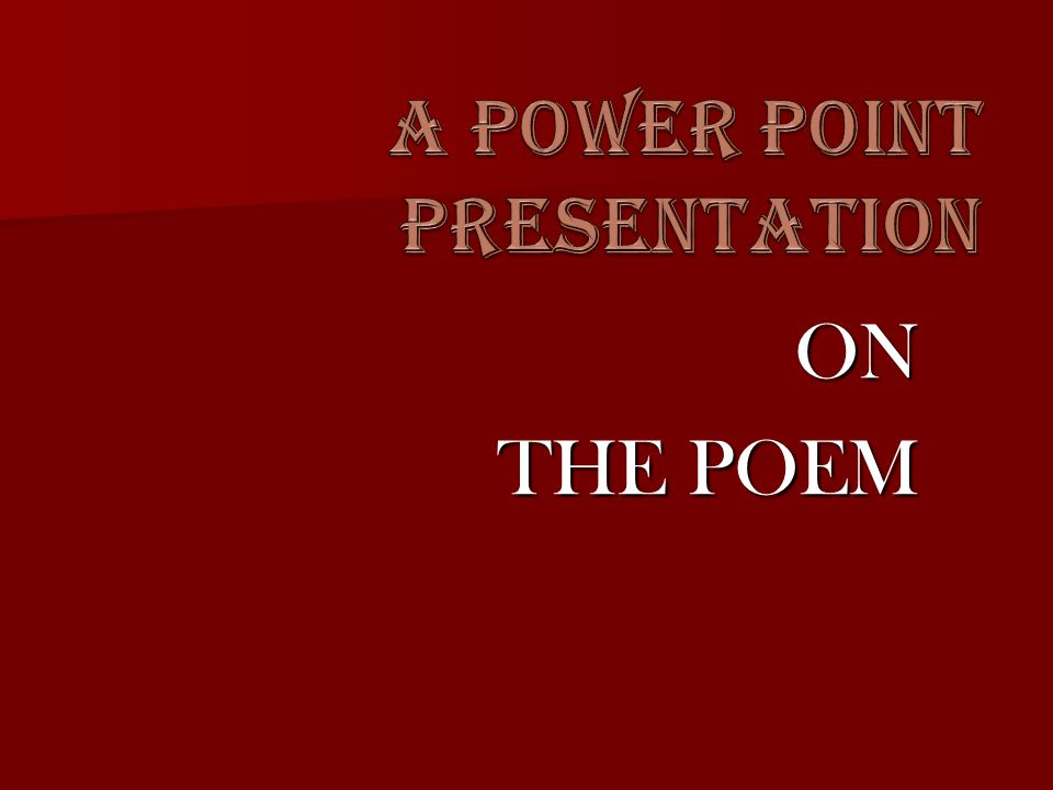 ON THE POEM