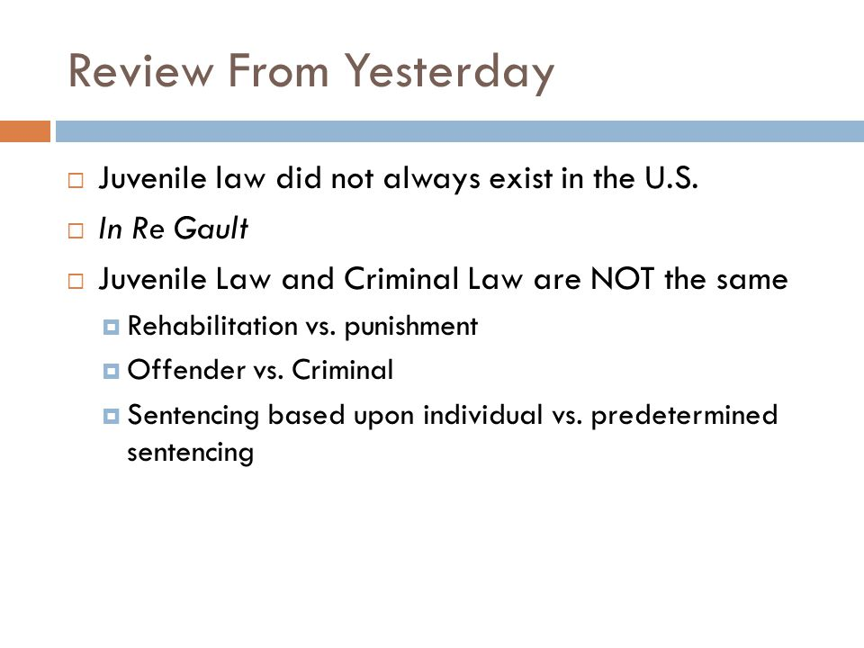Review From Yesterday  Juvenile law did not always exist in the U.S.