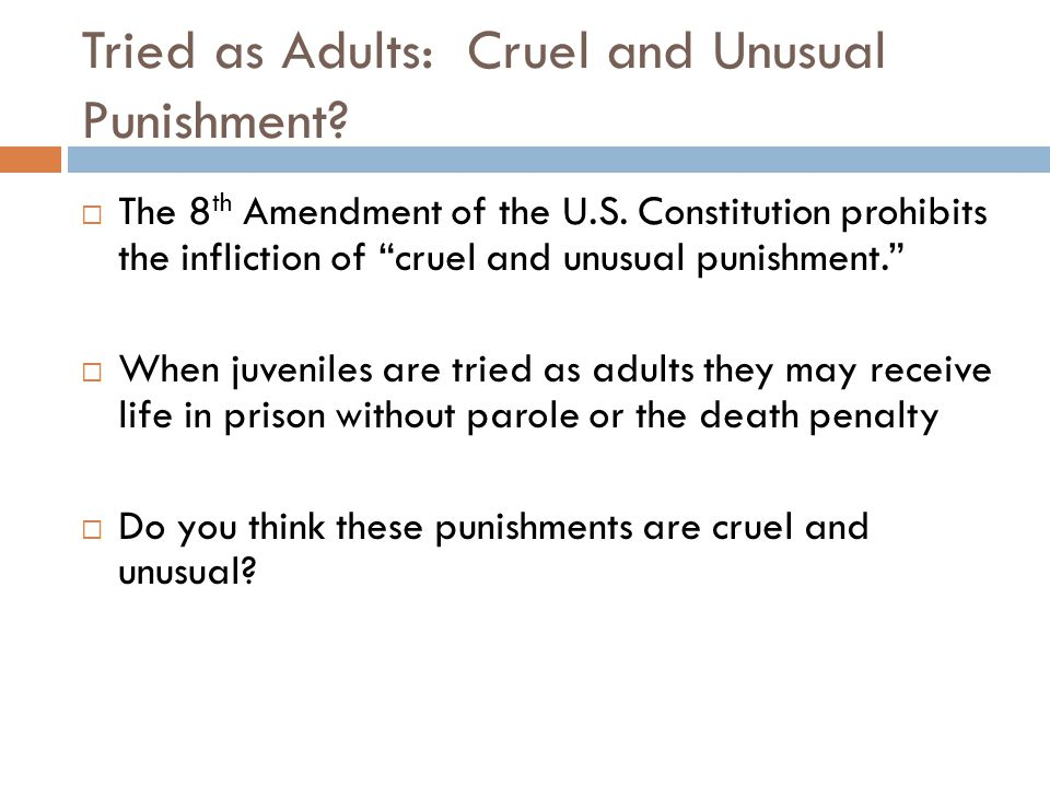 Tried as Adults: Cruel and Unusual Punishment. The 8 th Amendment of the U.S.