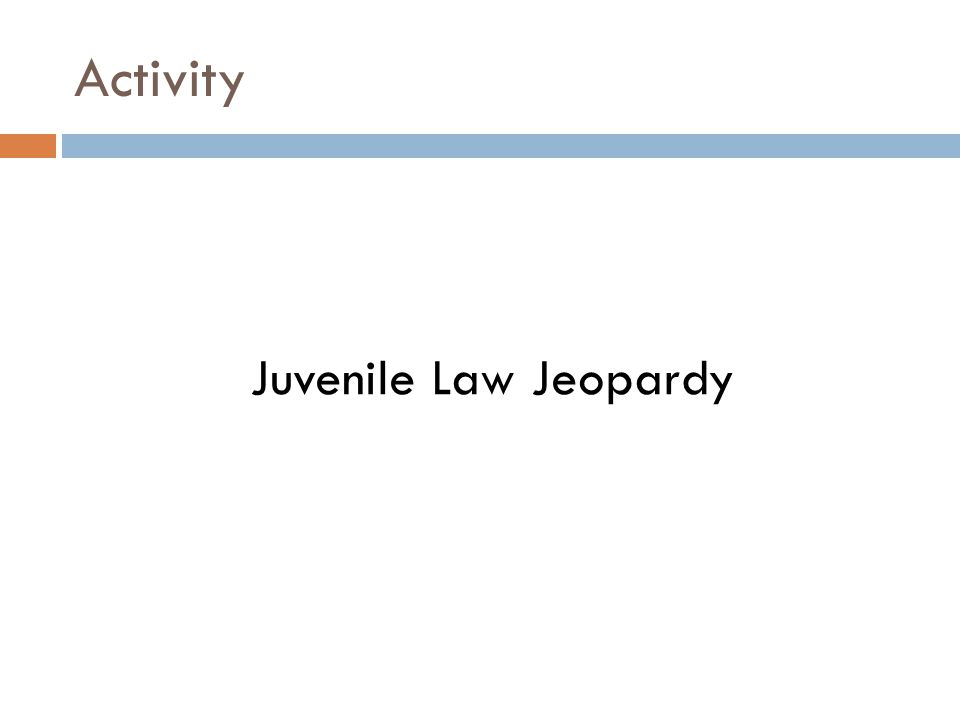 Activity Juvenile Law Jeopardy
