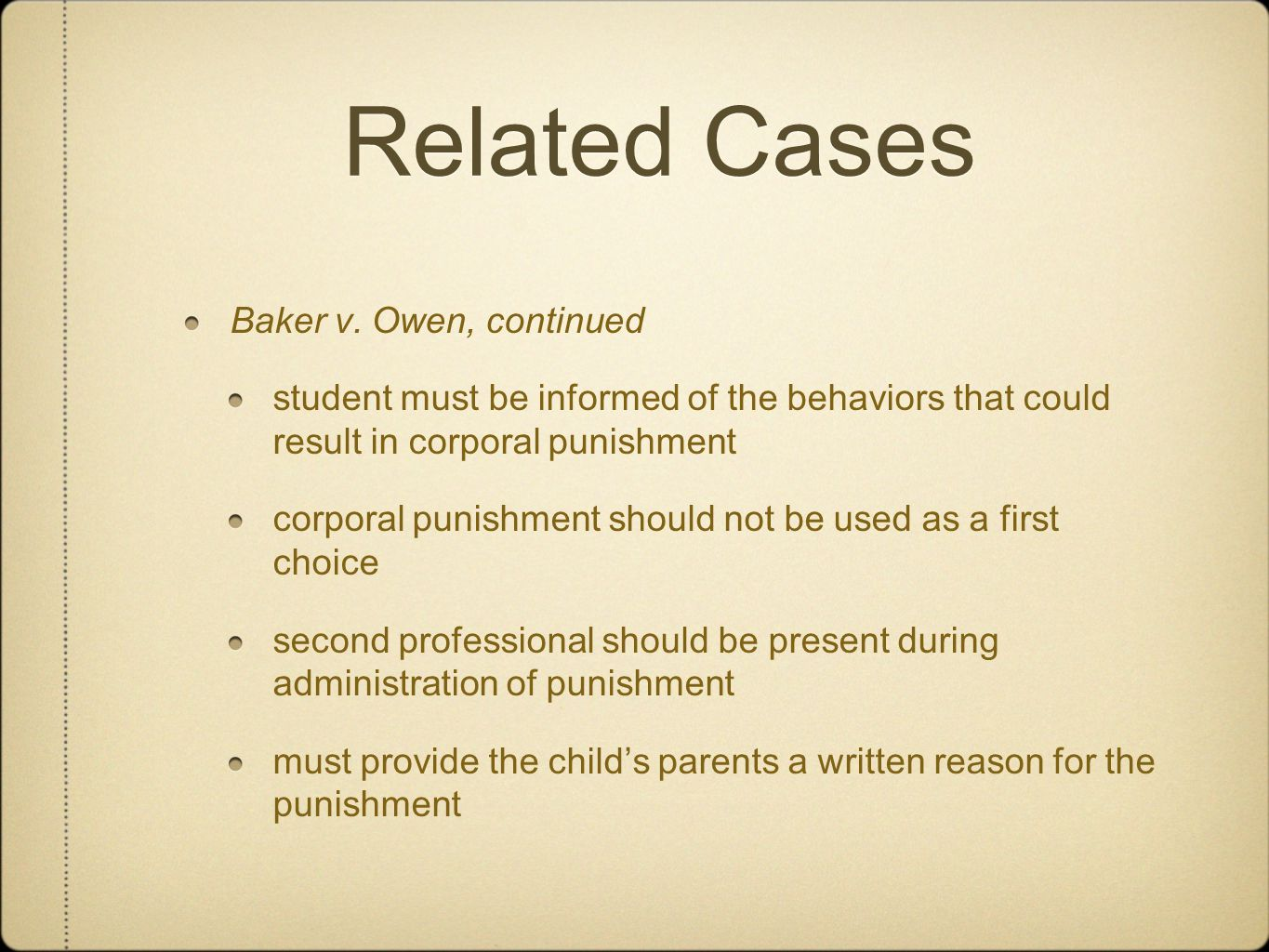 Related Cases Baker v. Owen, continued student must be informed of the behaviors that could result in corporal punishment corporal punishment should n