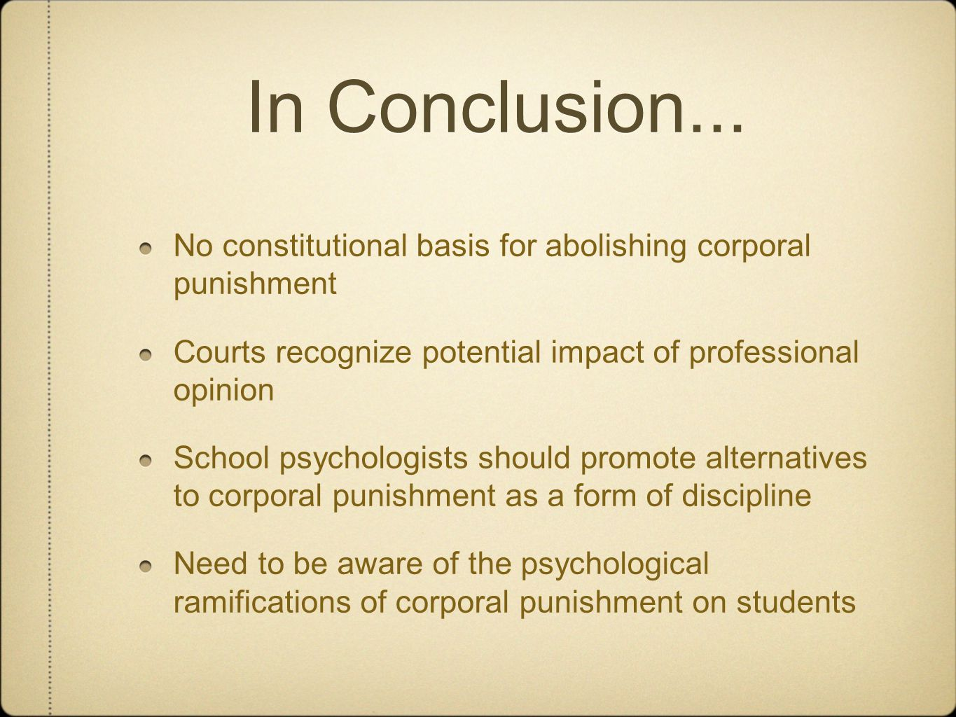 In Conclusion... No constitutional basis for abolishing corporal punishment Courts recognize potential impact of professional opinion School psycholog