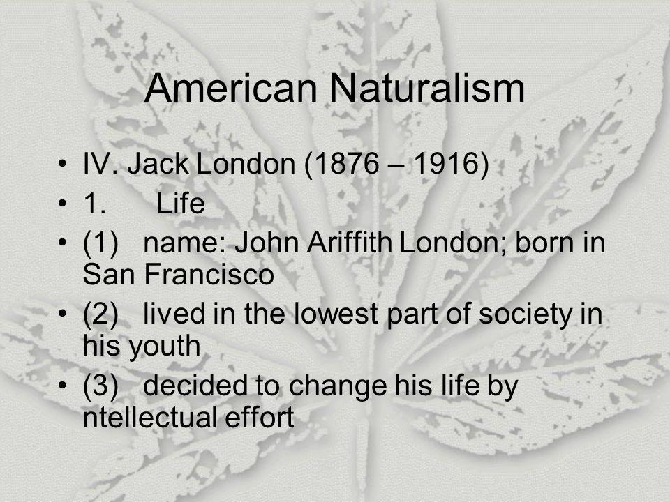 American Naturalism IV.Jack London (1876 – 1916) 1.