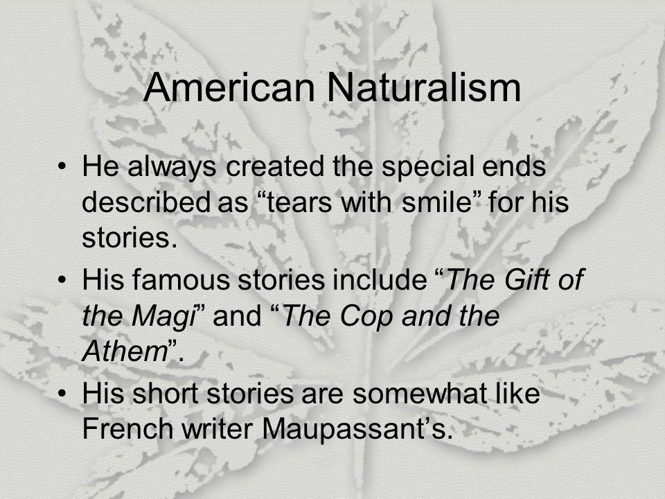 American Naturalism He always created the special ends described as tears with smile for his stories.