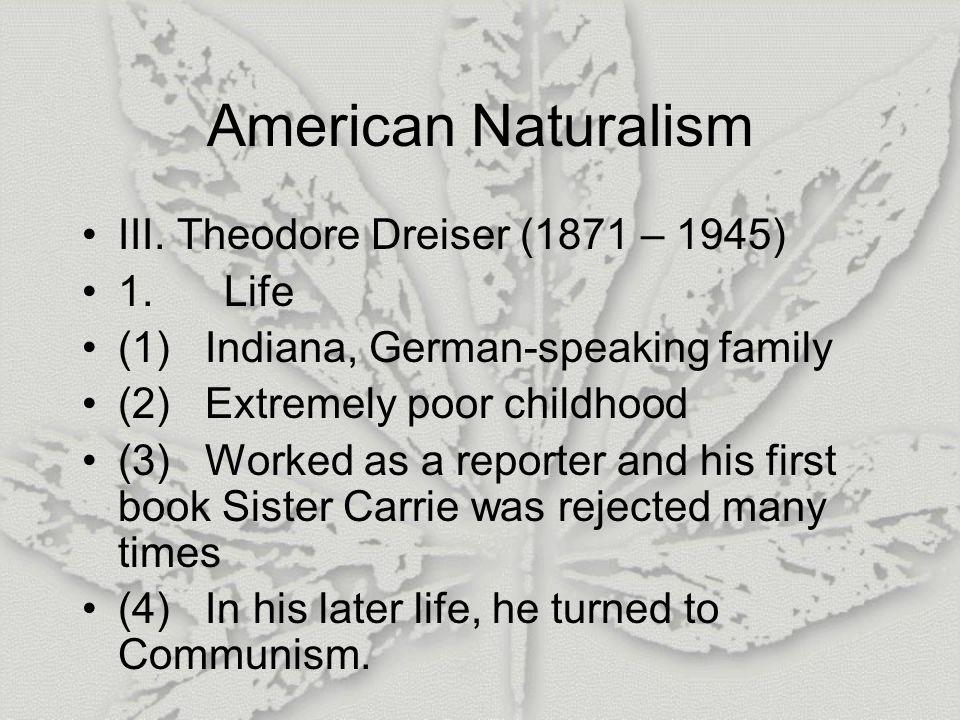 American Naturalism III.Theodore Dreiser (1871 – 1945) 1.
