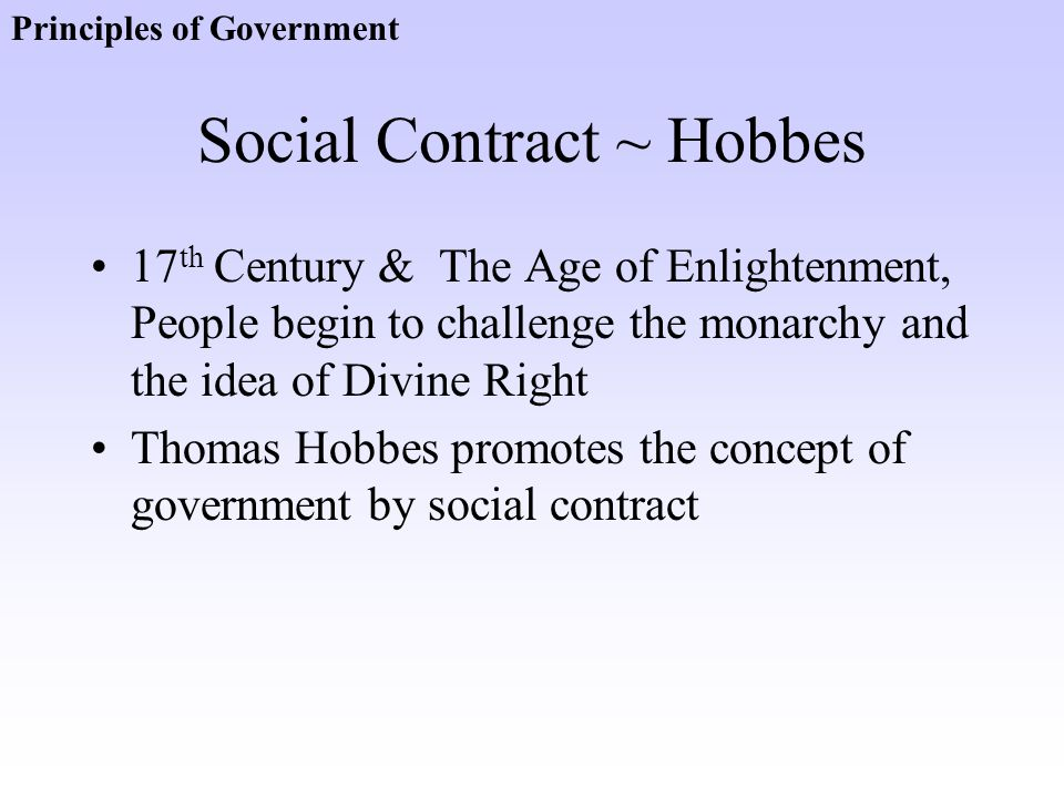Social Contract ~ Hobbes 17 th Century & The Age of Enlightenment, People begin to challenge the monarchy and the idea of Divine Right Thomas Hobbes p