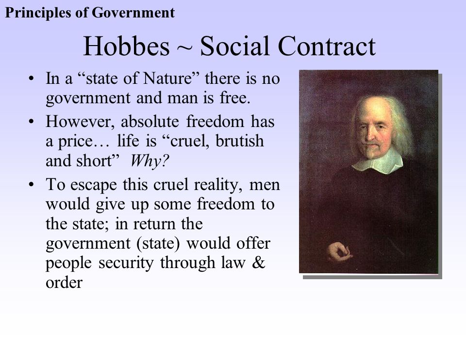 """Hobbes ~ Social Contract In a """"state of Nature"""" there is no government and man is free. However, absolute freedom has a price… life is """"cruel, brutish"""