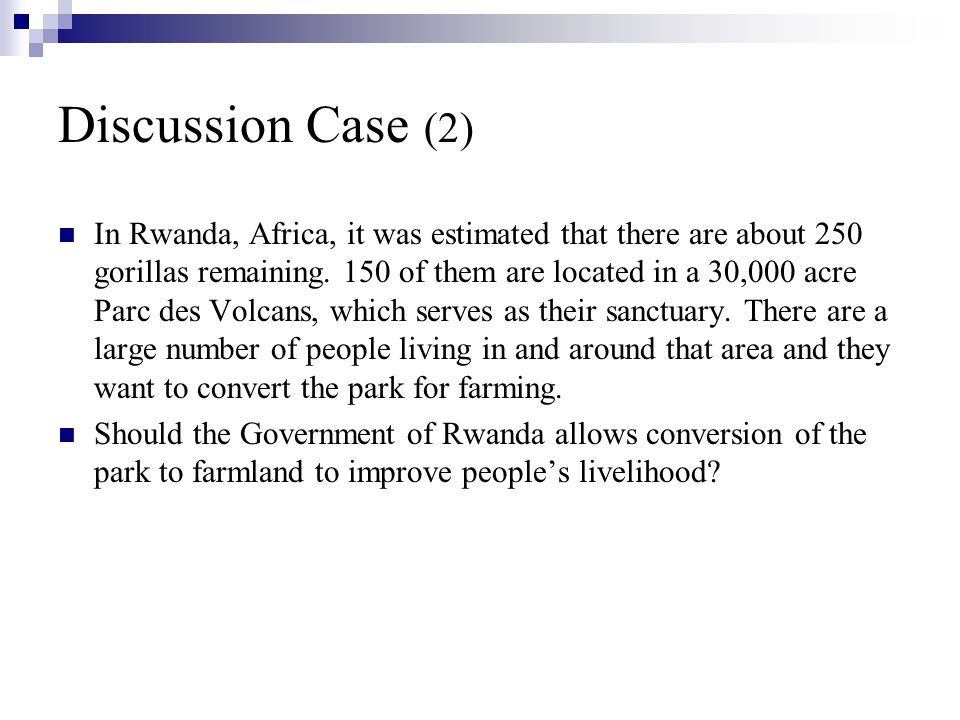 Discussion Case (2) In Rwanda, Africa, it was estimated that there are about 250 gorillas remaining.