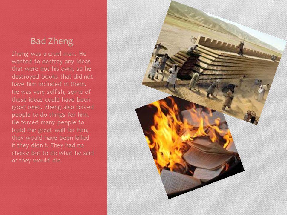Bad Zheng Zheng was a cruel man.