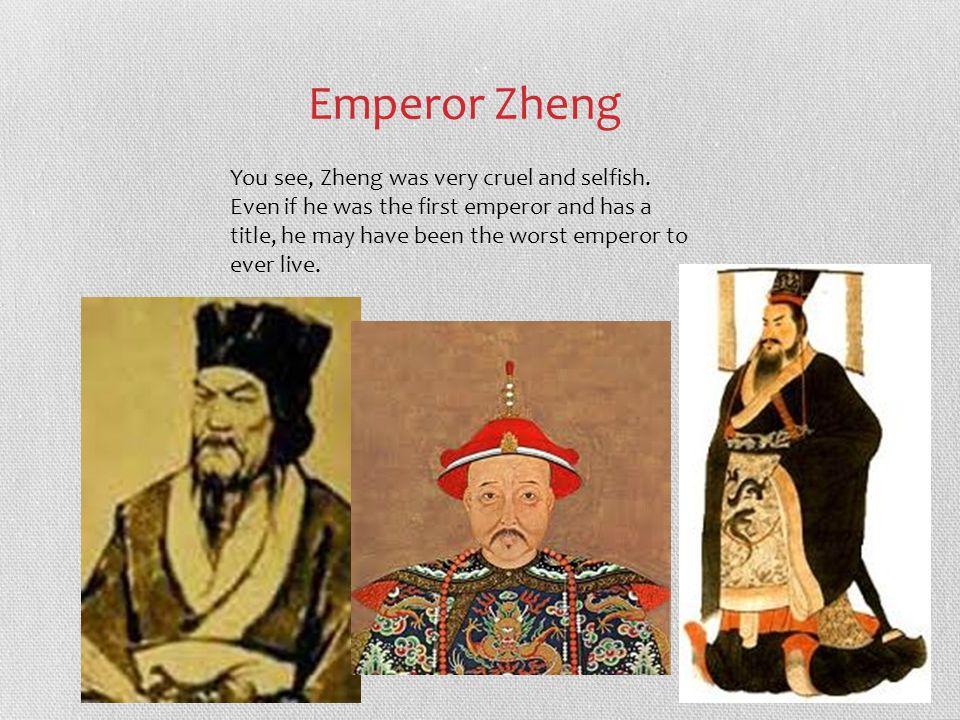 Emperor Zheng You see, Zheng was very cruel and selfish.