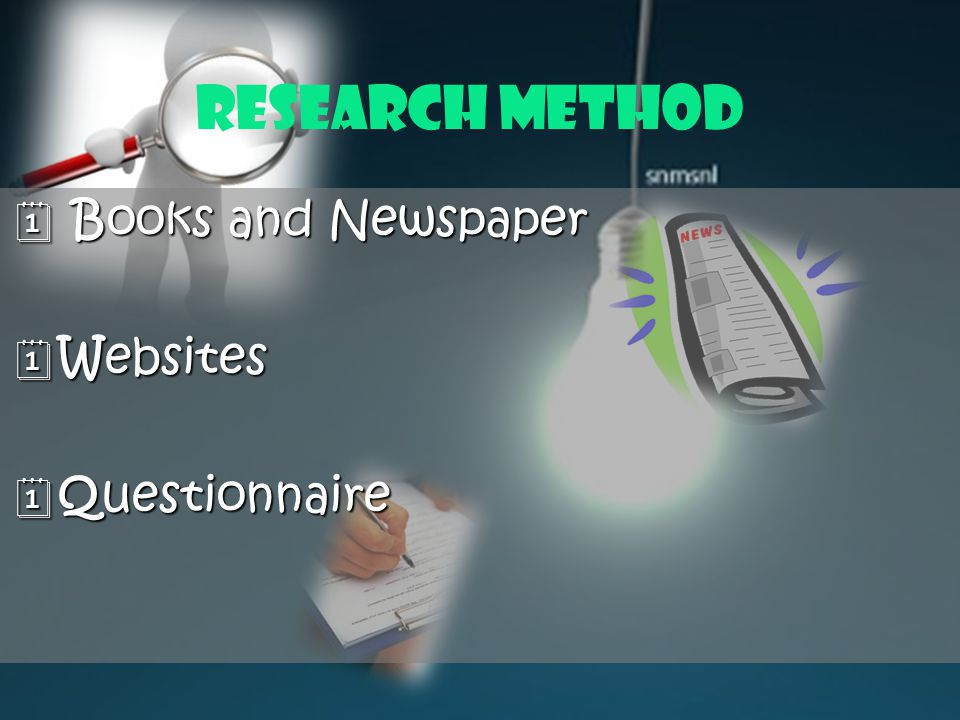 Research Method  Books and Newspaper  Websites  Questionnaire