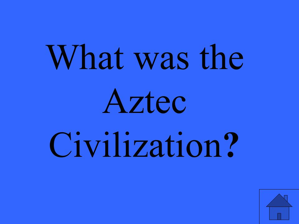 What was the Aztec Civilization.