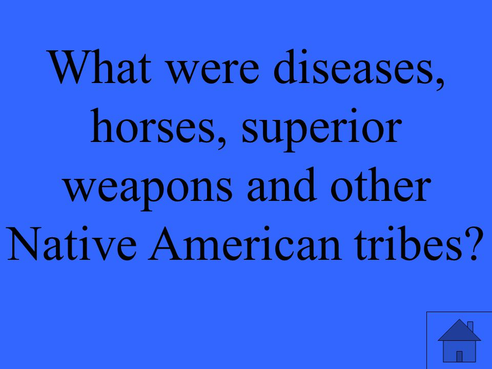 What were diseases, horses, superior weapons and other Native American tribes