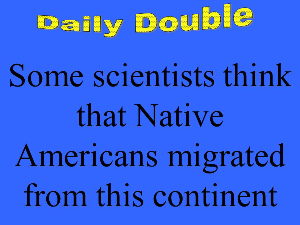 Some scientists think that Native Americans migrated from this continent