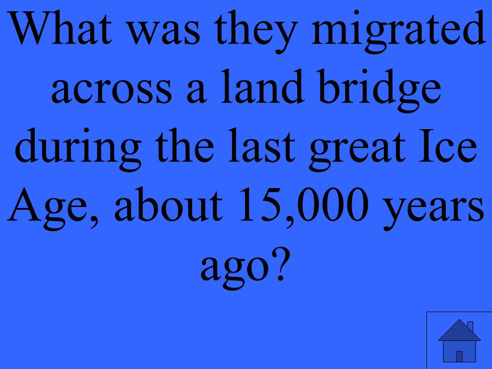 What was they migrated across a land bridge during the last great Ice Age, about 15,000 years ago