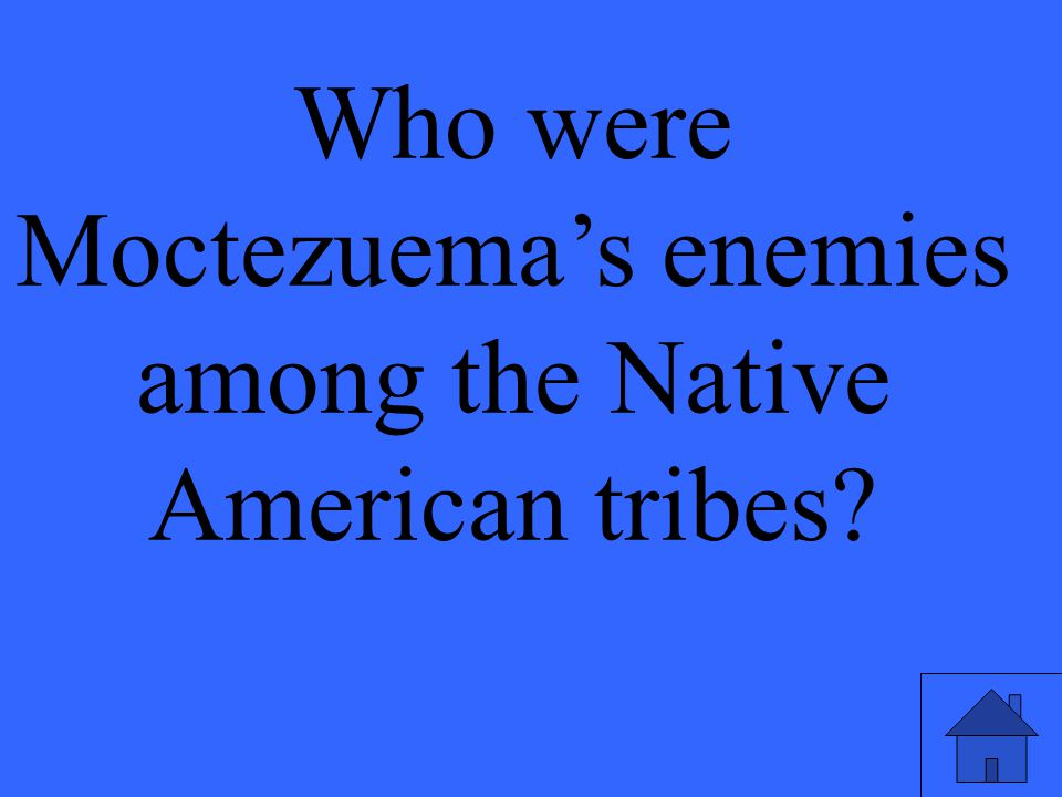 Who were Moctezuema's enemies among the Native American tribes