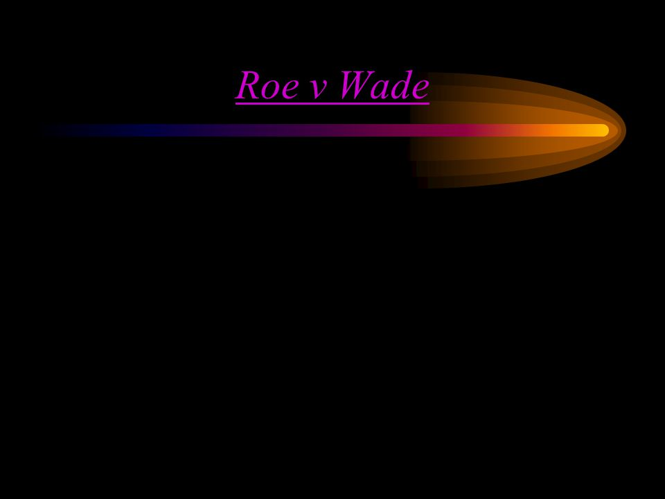 Roe v Wade Description (Key Question) –Can states deny a women the right to an abortion.