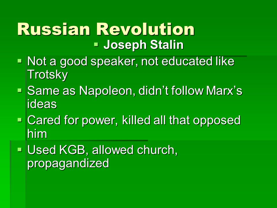 Russian Revolution  Joseph Stalin  Not a good speaker, not educated like Trotsky  Same as Napoleon, didn't follow Marx's ideas  Cared for power, k