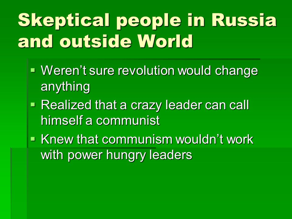 Skeptical people in Russia and outside World  Weren't sure revolution would change anything  Realized that a crazy leader can call himself a communi