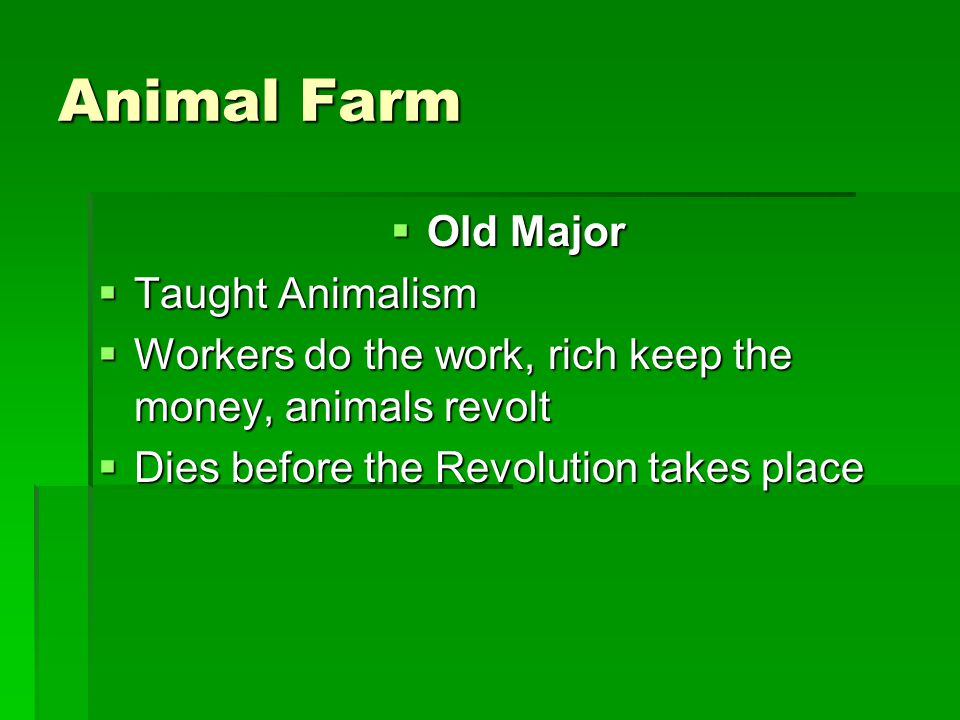 Animal Farm  Old Major  Taught Animalism  Workers do the work, rich keep the money, animals revolt  Dies before the Revolution takes place