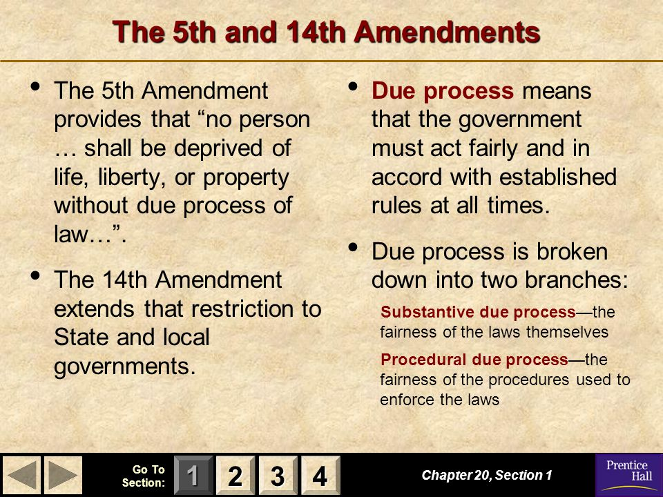 "123 Go To Section: 4 The 5th and 14th Amendments Chapter 20, Section 1 2222 3333 4444 The 5th Amendment provides that ""no person … shall be deprived o"
