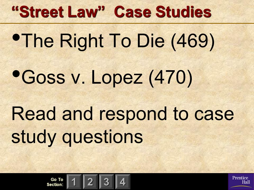 "123 Go To Section: 4 ""Street Law"" Case Studies The Right To Die (469) Goss v. Lopez (470) Read and respond to case study questions"