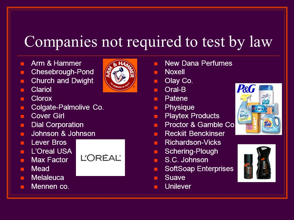 Companies not required to test by law Arm & Hammer Chesebrough-Pond Church and Dwight Clariol Clorox Colgate-Palmolive Co.