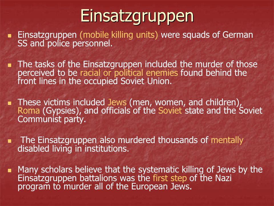 Einsatzgruppen Einsatzgruppen (mobile killing units) were squads of German SS and police personnel. The tasks of the Einsatzgruppen included the murde