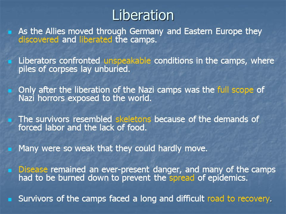 Liberation As the Allies moved through Germany and Eastern Europe they discovered and liberated the camps. Liberators confronted unspeakable condition