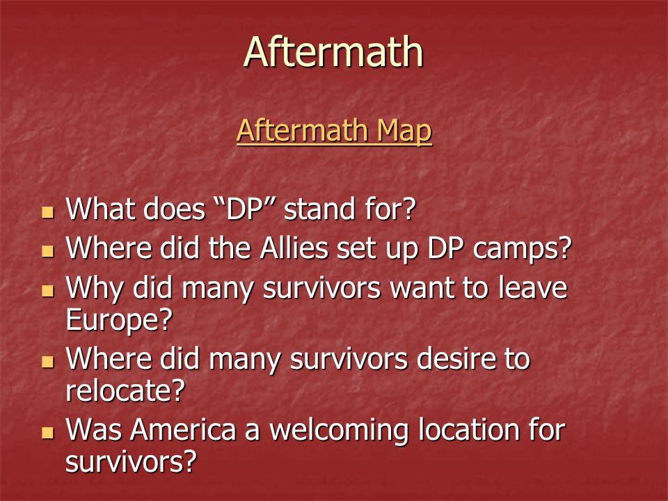"Aftermath Aftermath Map Aftermath Map What does ""DP"" stand for? What does ""DP"" stand for? Where did the Allies set up DP camps? Where did the Allies s"