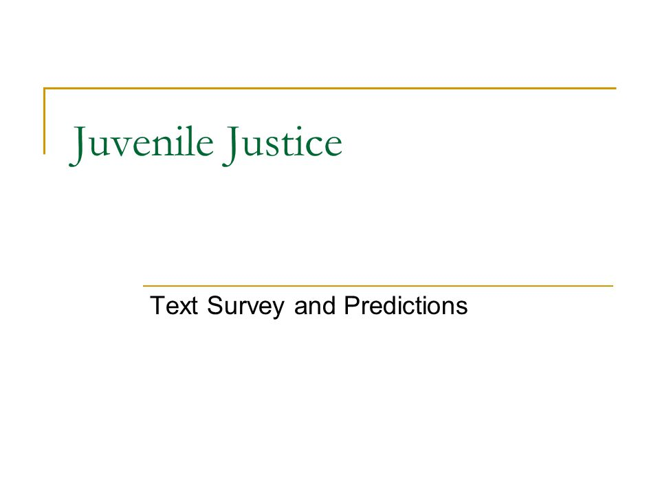 Juvenile Justice Text Survey and Predictions
