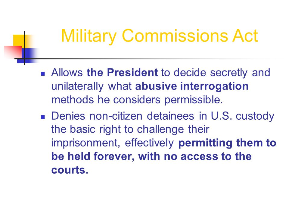 Military Commissions Act Allows the President to decide secretly and unilaterally what abusive interrogation methods he considers permissible.