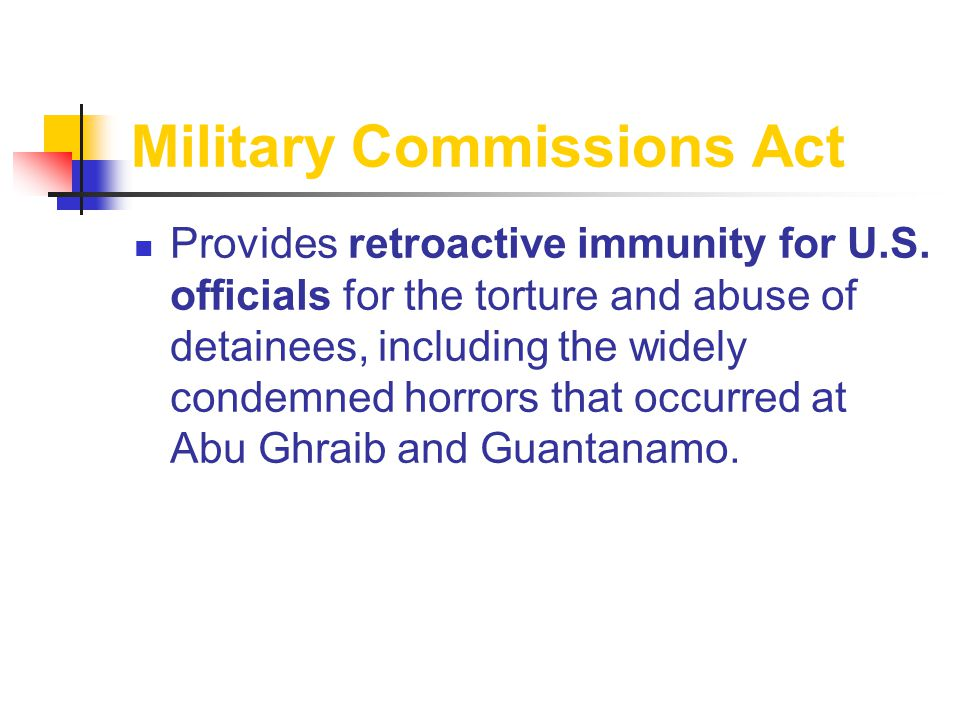 Military Commissions Act Provides retroactive immunity for U.S.