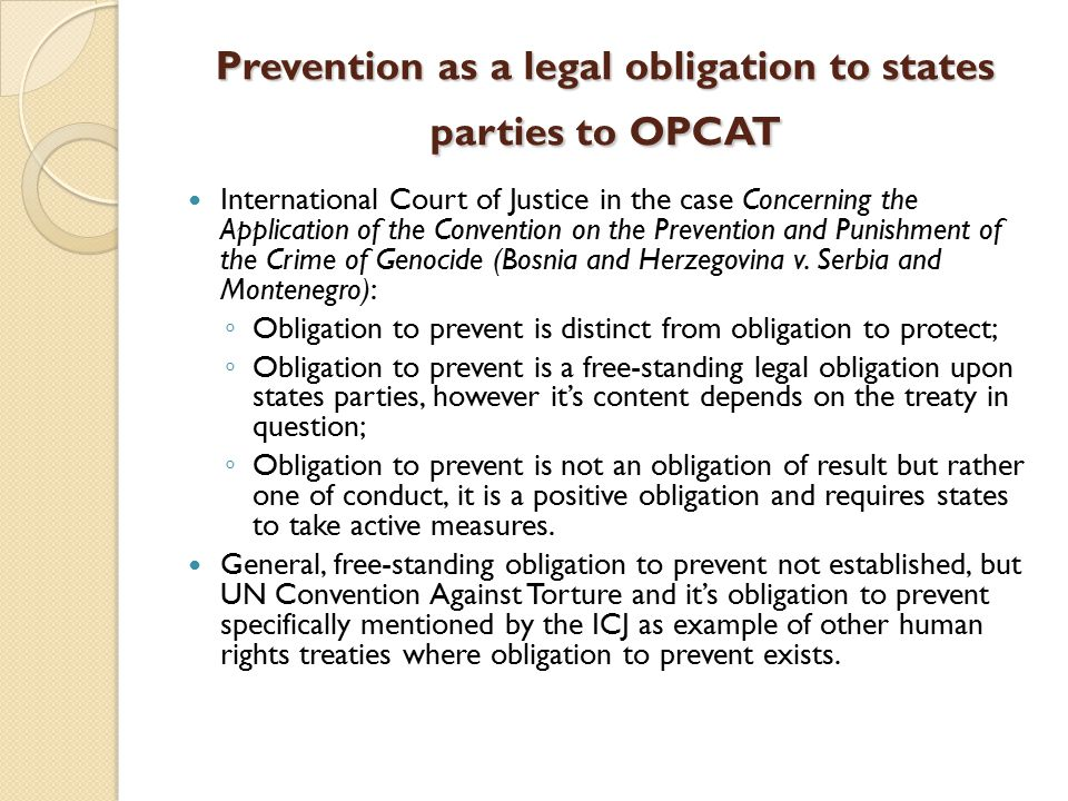 Prevention as a legal obligation to states parties to OPCAT International Court of Justice in the case Concerning the Application of the Convention on the Prevention and Punishment of the Crime of Genocide (Bosnia and Herzegovina v.