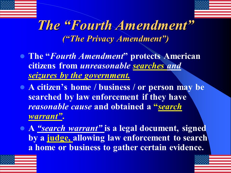 """The """"Fourth Amendment"""" (""""The Privacy Amendment"""") The """"Fourth Amendment"""" protects American citizens from unreasonable searches and seizures by the gove"""