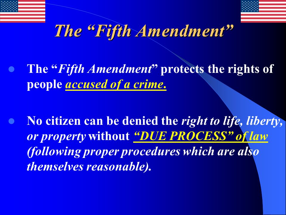 """The """"Fifth Amendment"""" The """"Fifth Amendment"""" protects the rights of people accused of a crime. No citizen can be denied the right to life, liberty, or"""