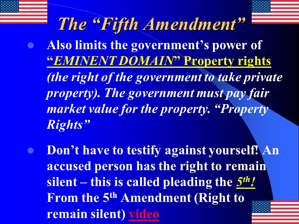 The Fifth Amendment Also limits the government's power of EMINENT DOMAIN Property rights (the right of the government to take private property).