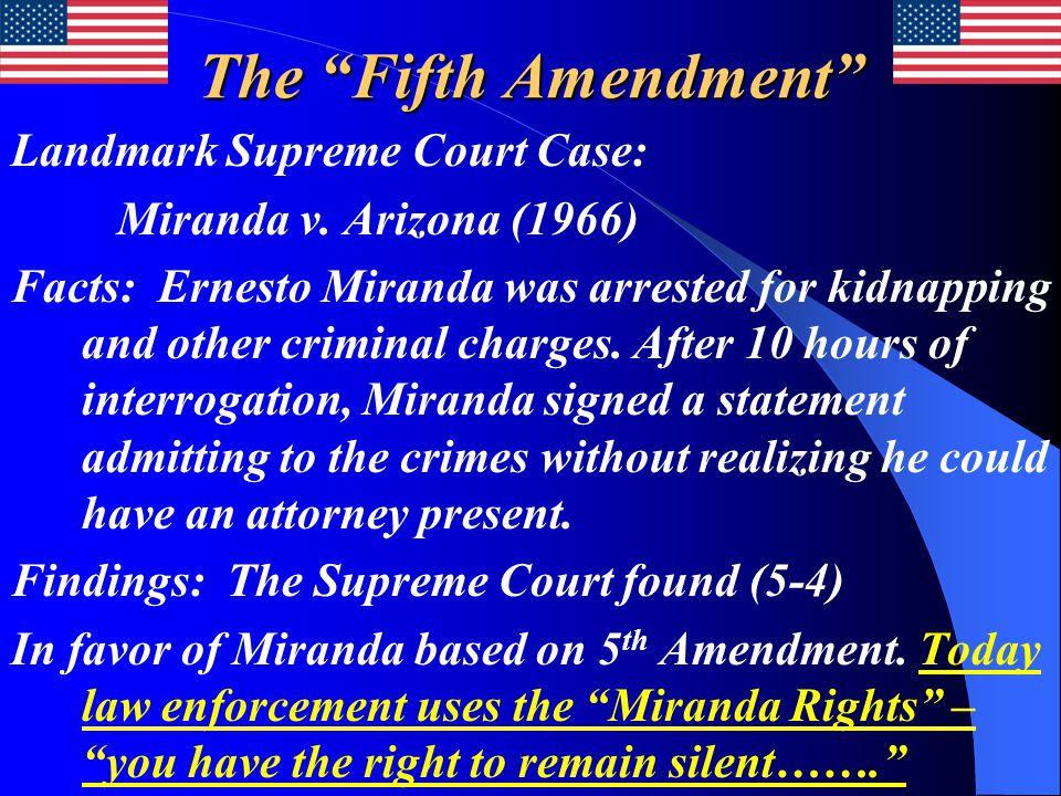 "The ""Fifth Amendment"" Landmark Supreme Court Case: Miranda v. Arizona (1966) Facts: Ernesto Miranda was arrested for kidnapping and other criminal cha"