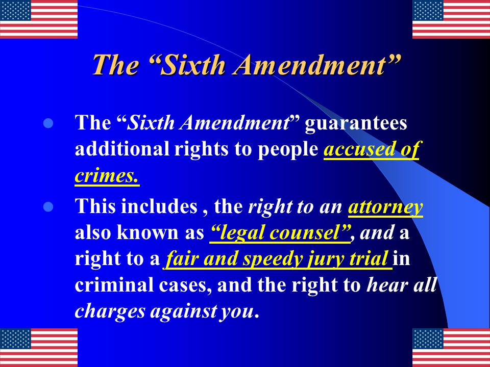 """The """"Sixth Amendment"""" The """"Sixth Amendment"""" guarantees additional rights to people accused of crimes. This includes, the right to an attorney also kno"""