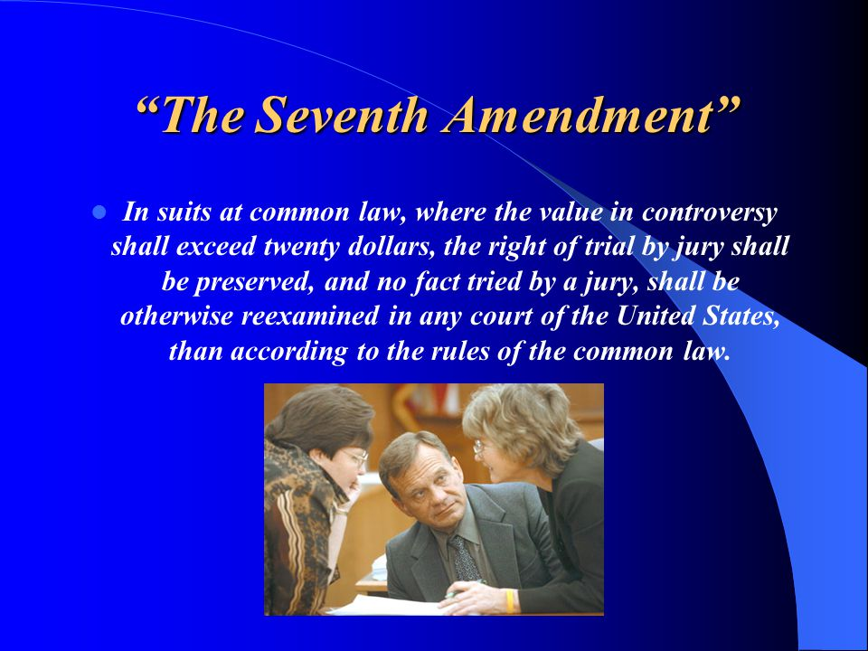 """""""The Seventh Amendment"""" In suits at common law, where the value in controversy shall exceed twenty dollars, the right of trial by jury shall be preser"""