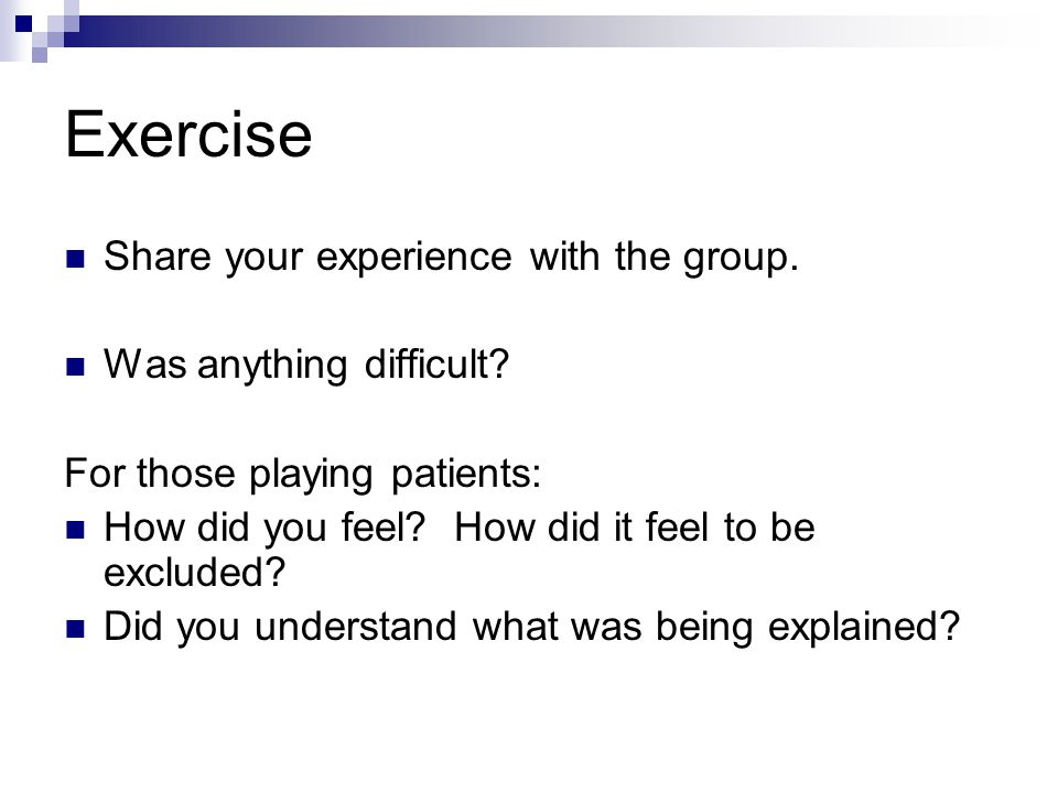 Exercise Share your experience with the group. Was anything difficult.