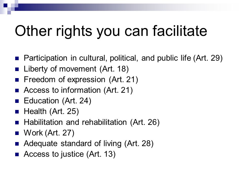 Other rights you can facilitate Participation in cultural, political, and public life (Art.