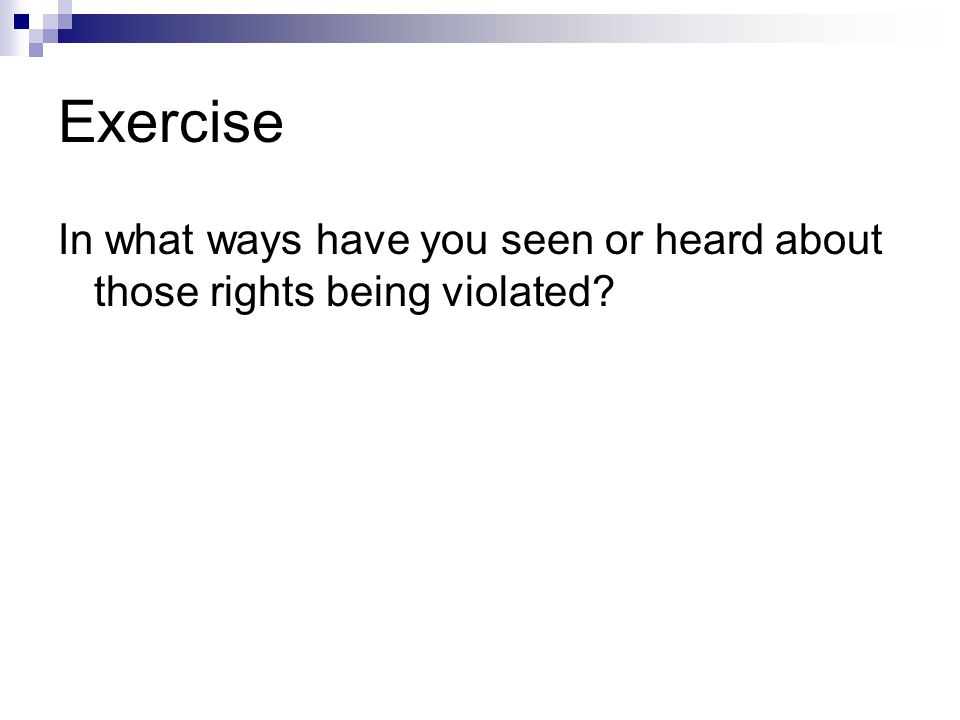 Exercise In what ways have you seen or heard about those rights being violated
