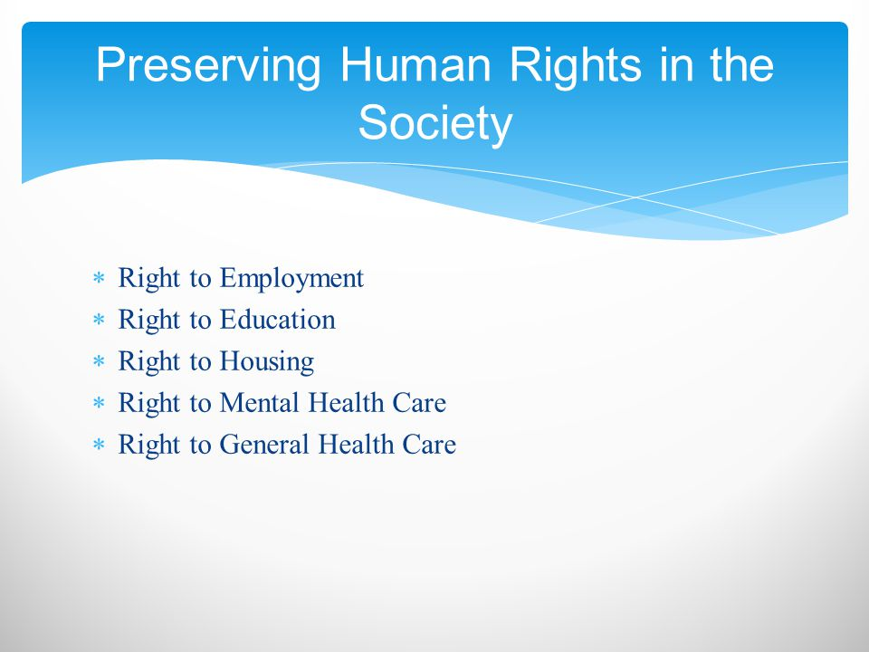  Right to Employment  Right to Education  Right to Housing  Right to Mental Health Care  Right to General Health Care Preserving Human Rights in the Society