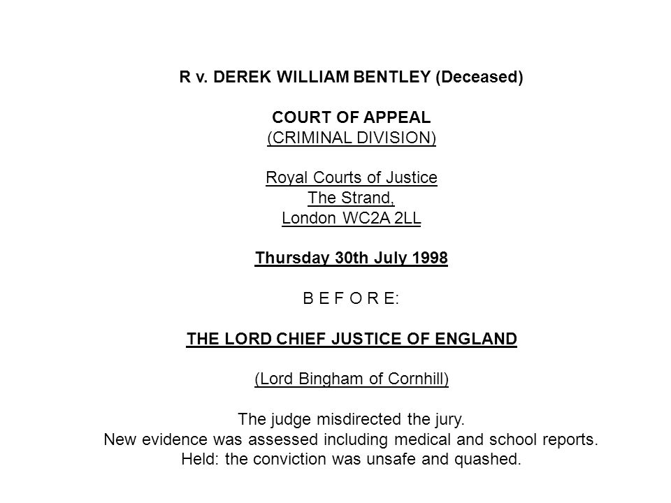 R v. DEREK WILLIAM BENTLEY (Deceased) COURT OF APPEAL (CRIMINAL DIVISION) Royal Courts of Justice The Strand, London WC2A 2LL Thursday 30th July 1998