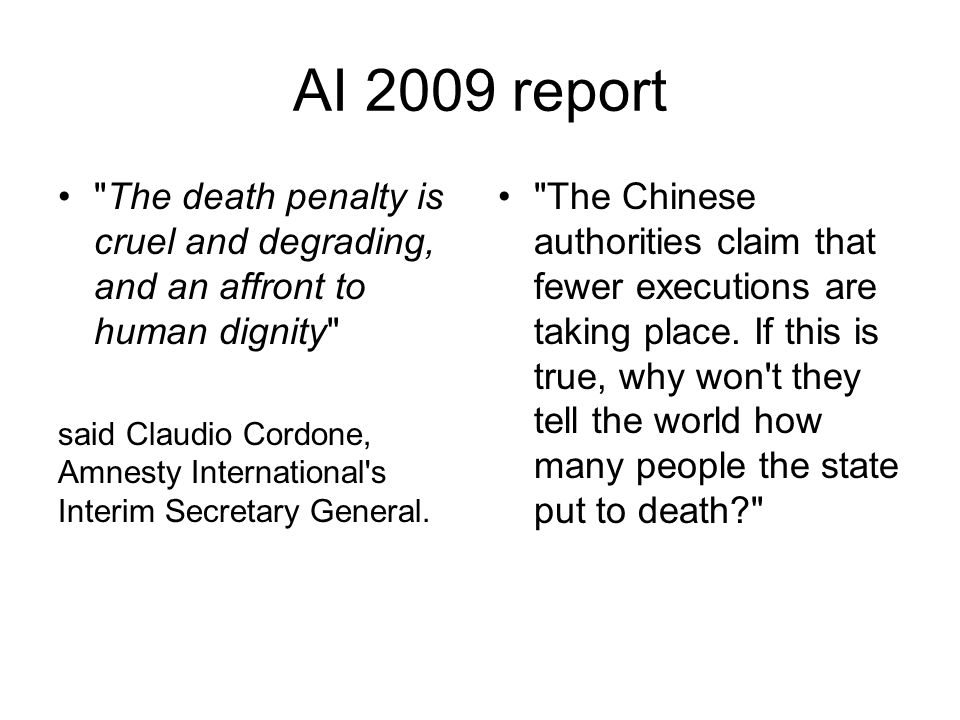 AI 2009 report The death penalty is cruel and degrading, and an affront to human dignity said Claudio Cordone, Amnesty International s Interim Secretary General.