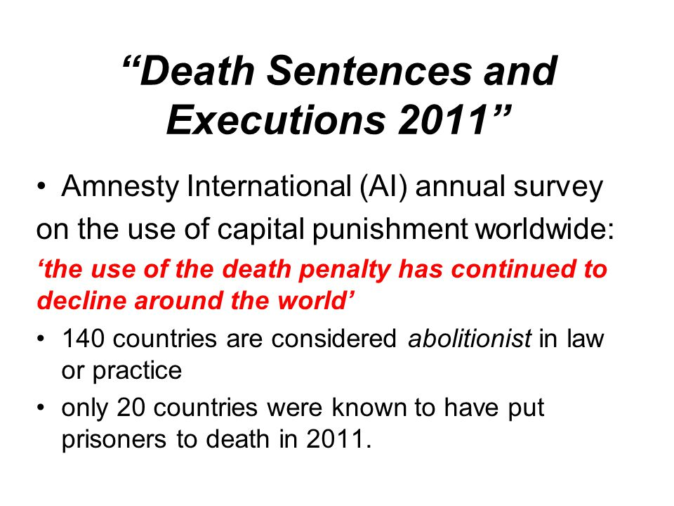 """Death Sentences and Executions 2011"" Amnesty International (AI) annual survey on the use of capital punishment worldwide: 'the use of the death penal"