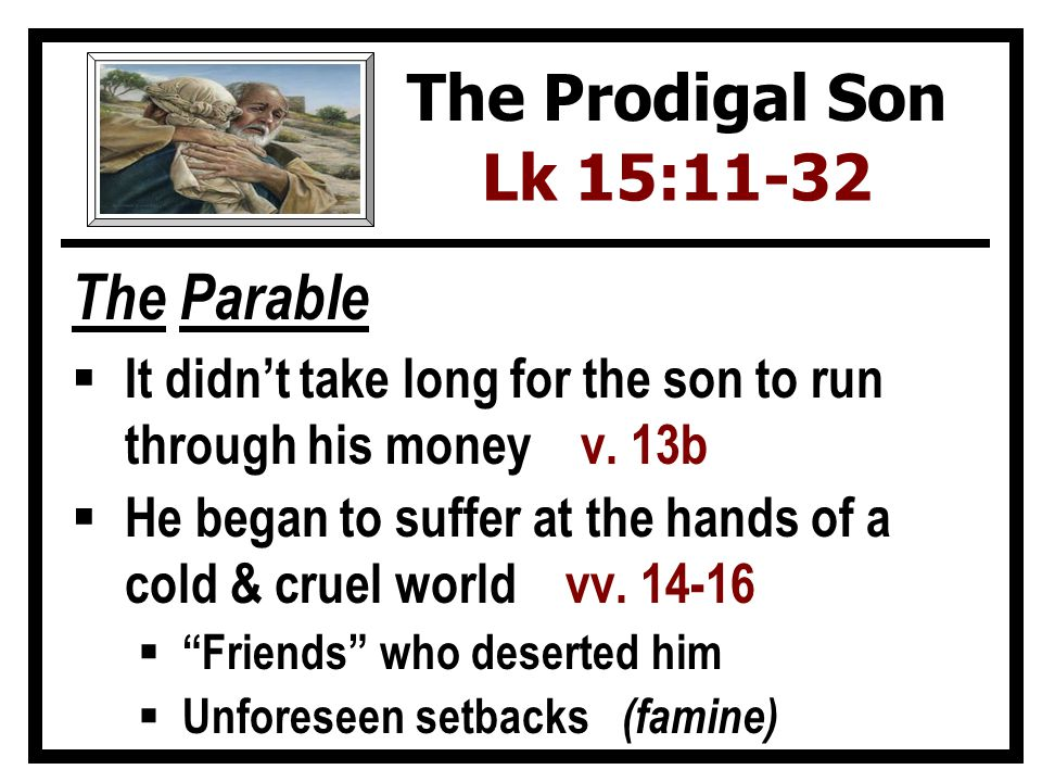 The Parable  It didn't take long for the son to run through his money v.